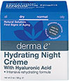 Derma E® Hyaluronic Acid Night Crème <p><b>From the Manufacturer:</b></p> <p><b>Intensive Rehydrating Formula</b></p>  <p><b>- An intensive, nourishing and hydrating crème</b> especially formulated for night use, which combines Hyaluronic Acid with Vitamin A, Ester-C®, Allantoin and Panthenol to drench your skin in moisture.</p> <p>- Hyaluronic Acid has an <b>amazing ability to bind moisture&l