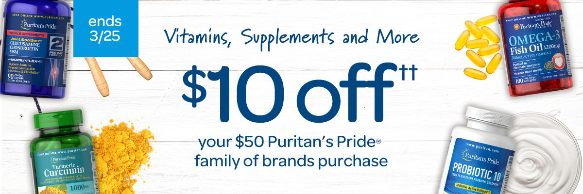 Vitamins, Supplements and More, $10 off your $50 Puritan's Pride family of brands purchase.
